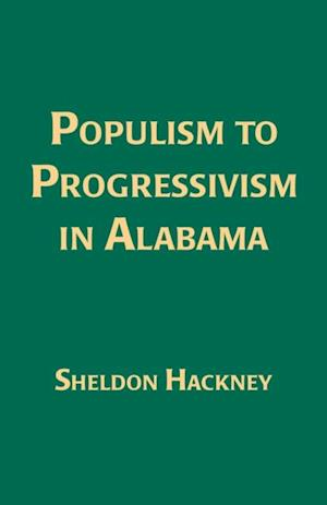Populism to Progressivism In Alabama af Sheldon Hackney