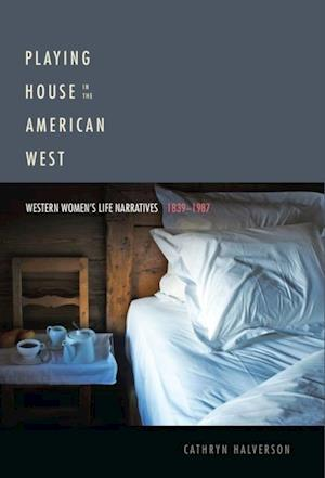 Playing House in the American West af Cathryn Halverson