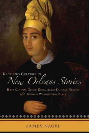 Race and Culture in New Orleans Stories af James Nagel