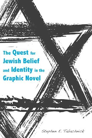 Quest for Jewish Belief and Identity in the Graphic Novel af Stephen E. Tabachnick