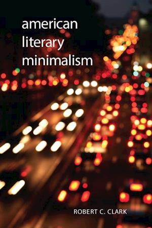 American Literary Minimalism af Robert C. Clark