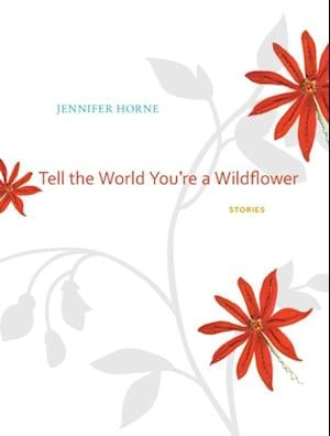 Tell the World You're a Wildflower af Jennifer Horne