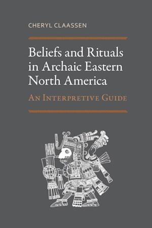 Beliefs and Rituals in Archaic Eastern North America af Cheryl Claassen