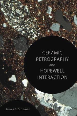 Ceramic Petrography and Hopewell Interaction af James B. Stoltman