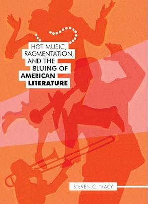 Hot Music, Ragmentation, and the Bluing of American Literature af Steven C. Tracy