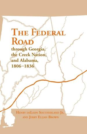 Federal Road Through Georgia af Jerry Elijah Brown, Henry Deleon Southerland