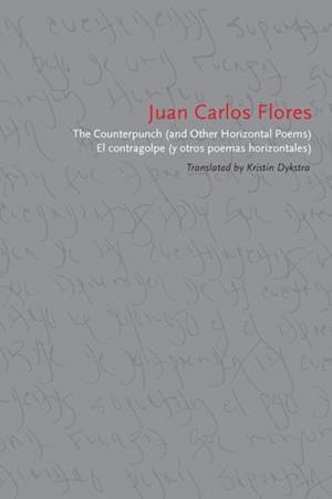 Counterpunch (and Other Horizontal Poems)/El contragolpe (y otros poemas horizontales) af Juan Carlos Flores