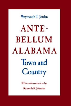 Ante-Bellum Alabama af Weymouth T. Jordan