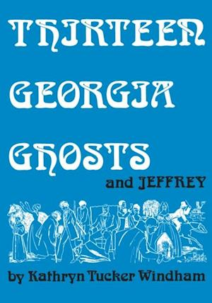 Thirteen Georgia Ghosts and Jeffrey af Kathryn Tucker Windham