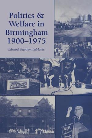 Politics and Welfare in Birmingham, 1900-1975 af Edward Shannon LaMonte