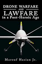 Drone Warfare and Lawfare in a Post-Heroic Age