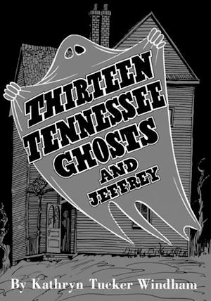 Thirteen Tennessee Ghosts and Jeffrey af Kathryn Tucker Windham