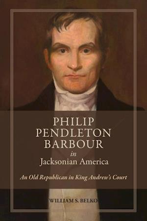 Philip Pendleton Barbour in Jacksonian America af William S. Belko