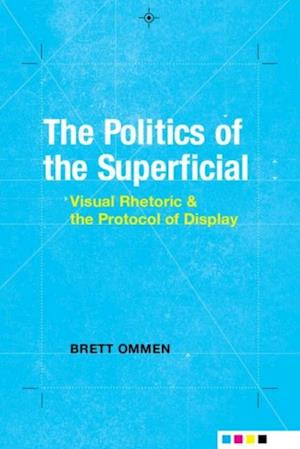 Politics of the Superficial af Brett Ommen