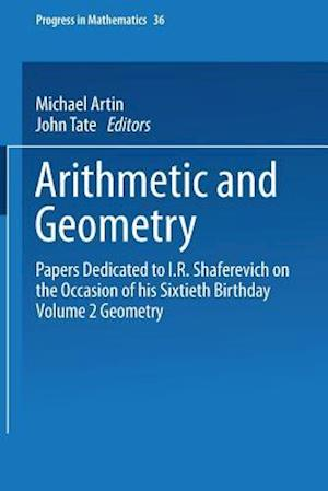 Arithmetic and Geometry : Papers Dedicated to I.R. Shafarevich on the Occasion of His Sixtieth Birthday. Volume II: Geometry