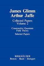 Collected Papers: Constructive Quantum Field Theory Selected Papers
