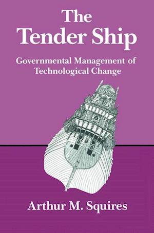 The Tender Ship : Governmental Management of Technological Change