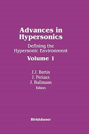 Advances in Hypersonics : Defining the Hypersonic Environment Volume 1