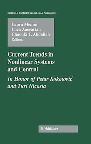 Current Trends in Nonlinear Systems and Control : In Honor of Petar Kokotovic and Turi Nicosia
