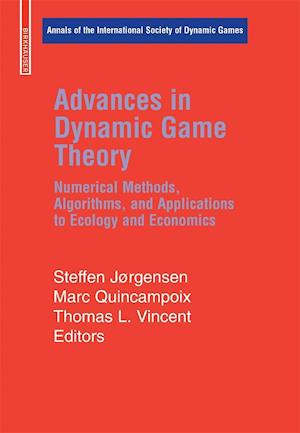 Advances in Dynamic Game Theory : Numerical Methods, Algorithms, and Applications to Ecology and Economics