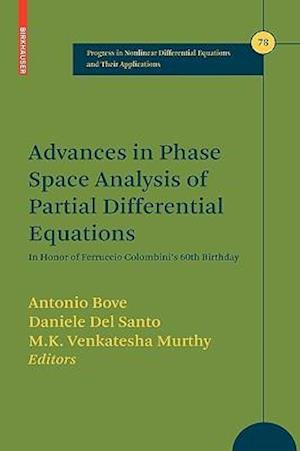 Advances in Phase Space Analysis of Partial Differential Equations : In Honor of Ferruccio Colombini's 60th Birthday