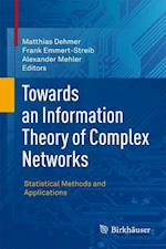 Towards an Information Theory of Complex Networks af Alexander Mehler, Frank Emmert Streib, Matthias Dehmer