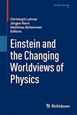 Einstein and the Changing Worldviews of Physics (EINSTEIN STUDIES, nr. 12)