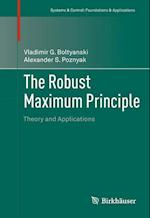 The Robust Maximum Principle (Systems and Control :  Foundations and Applications)