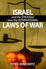 Israel and the Struggle over the International Laws of War (Koret-taube Task Force on National Security and Law)