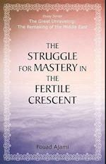 The Struggle for Mastery in the Fertile Crescent (The Great Unraveling The Remaking of the Middle East)