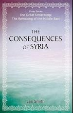 The Consequences of Syria (The Great Unraveling The Remaking of the Middle East)