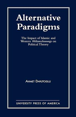 Alternative Paradigms: The Impact of Islamic and Western Weltanschauungs on Political Theory