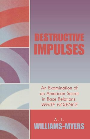 Destructive Impulses: An Examination of an American Secret in Race Relations: White Violence