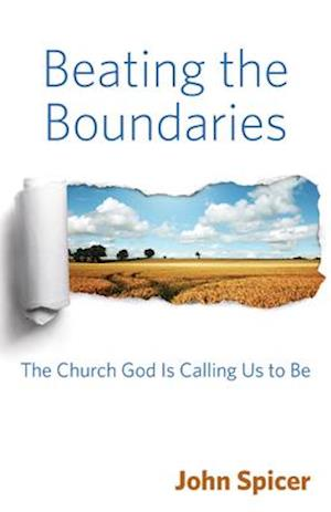 Bog, hæftet Beating the Boundaries: The Church is Calling Us to Be af John Spicer