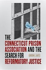 The Connecticut Prison Association and the Search for Reformatory Justice (The Driftless Connecticut Series & Garnet Books)