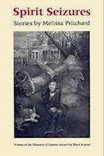 Spirit Seizures (The Flannery O'Connor Award for Short Fiction)