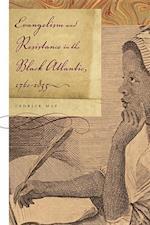 Evangelism and Resistance in the Black Atlantic, 1760-1835