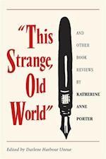 This Strange, Old World and Other Book Reviews by Katherine Anne Porter af Katherine Anne Porter
