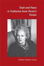 Truth and Vision in Katherine Anne Porter's Fiction af Darlene Harbour Unrue