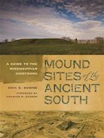 Mound Sites of the Ancient South af Eric E. Bowne