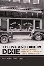To Live and Dine in Dixie (Southern Foodways Alliance Studies in Culture People and P)