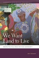 We Want Land to Live (Geographies of Justice and Social Transformation, nr. 33)