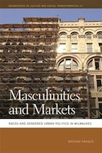 Masculinities and Markets (Geographies of Justice and Social Transformation, nr. 32)