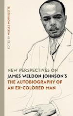 New Perspectives on James Weldon Johnson's the Autobiography of an Ex-Colored Man