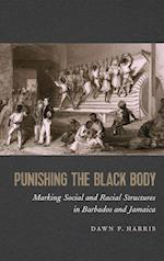 Punishing the Black Body (Race in the Atlantic World, 1700-1900)