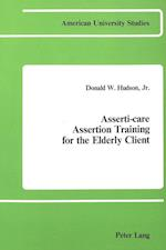 Asserti-Care. Assertion Training for the Elderly Client (American University Studies, nr. 1)
