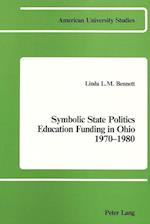 Symbolic State Politics. Education Funding in Ohio. 1970-1980 (American University Studies, nr. 1)