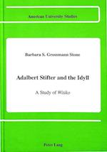 Adalbert Stifter & the Idyll (American University Studies, nr. 80)