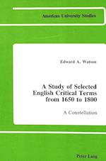 A Study of Selected English Critical Terms from 1650 to 1800 (American University Studies Series IV English Languages an)