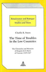 The Time of Troubles in the Low Countries (RENAISSANCE AND BAROQUE STUDIES AND TEXTS, nr. 1)